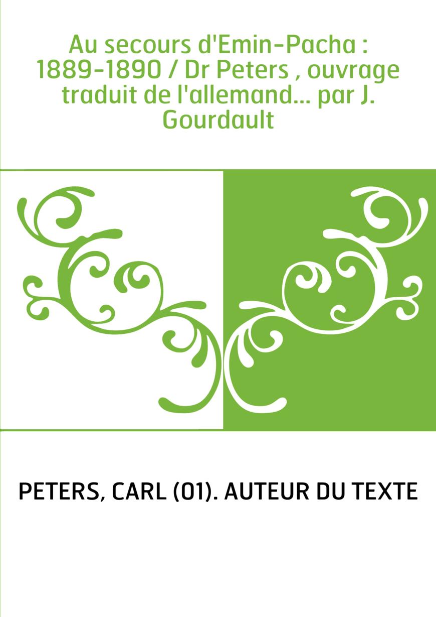 Au secours d'Emin-Pacha : 1889-1890 / Dr Peters , ouvrage traduit de l'allemand... par J. Gourdault