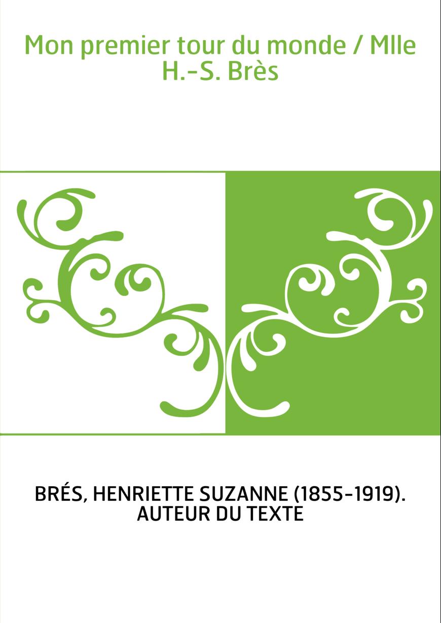 Mon premier tour du monde / Mlle H.-S. Brès