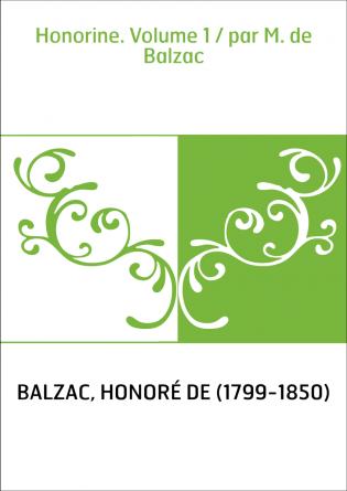 Honorine. Volume 1 / par M. de Balzac