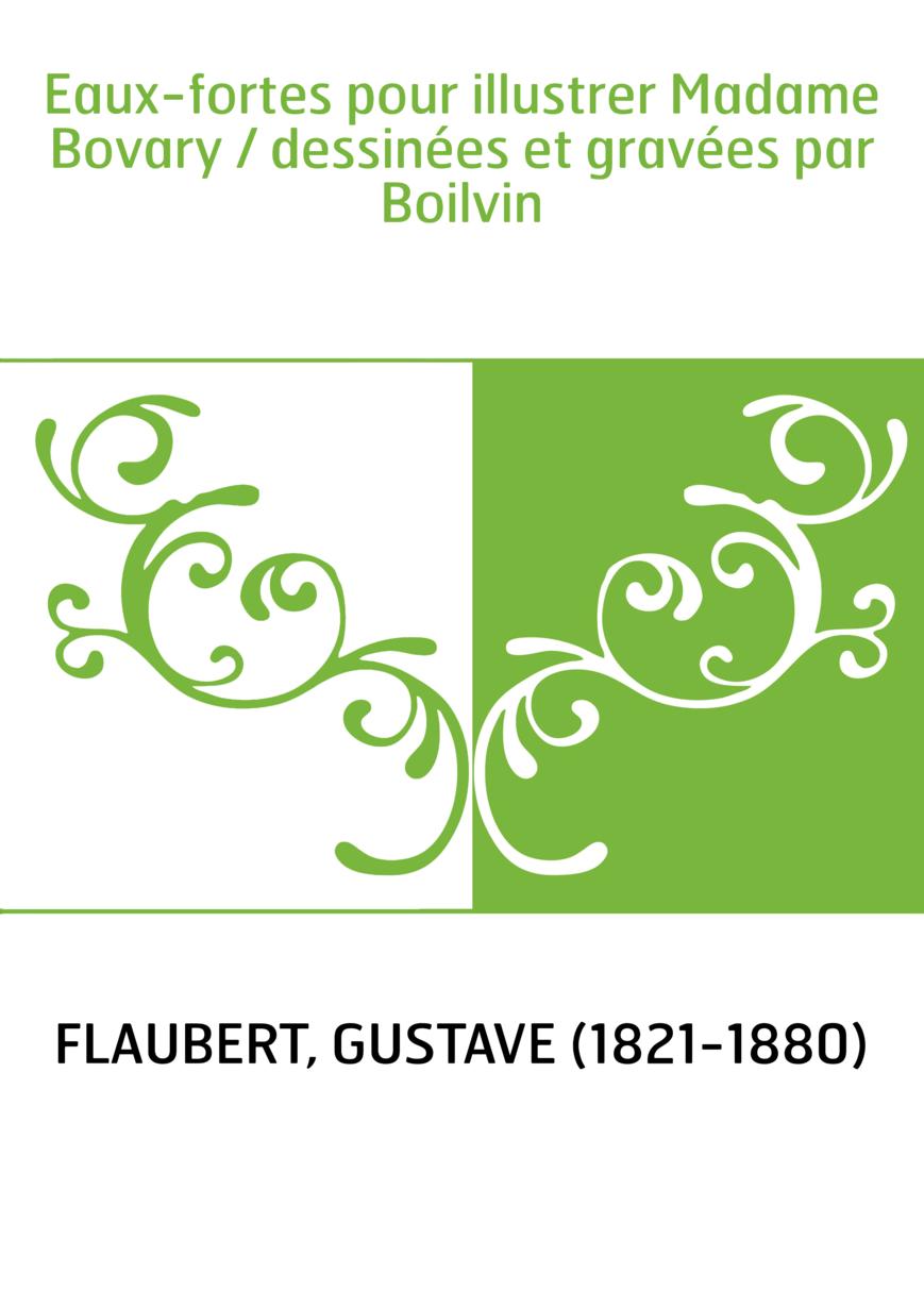 Eaux-fortes pour illustrer Madame Bovary / dessinées et gravées par Boilvin