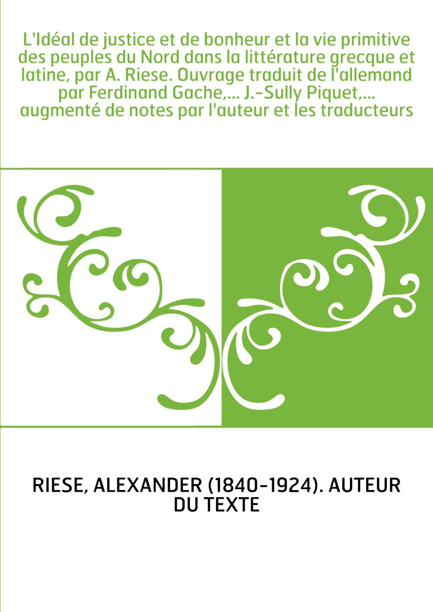 L'Idéal de justice et de bonheur et la vie primitive des peuples du Nord dans la littérature grecque et latine, par A. Riese. Ou