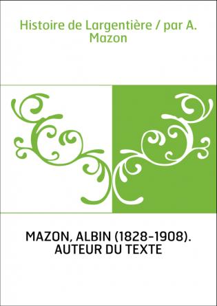 Histoire de Largentière / par A. Mazon