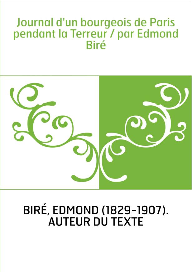 Journal d'un bourgeois de Paris pendant la Terreur / par Edmond Biré