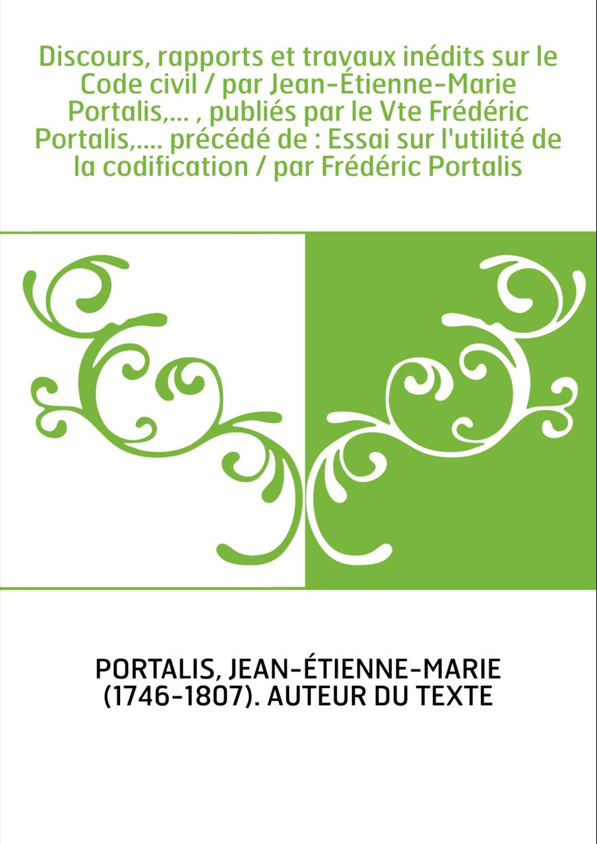 Discours, rapports et travaux inédits sur le Code civil / par Jean-Étienne-Marie Portalis,... , publiés par le Vte Frédéric Port