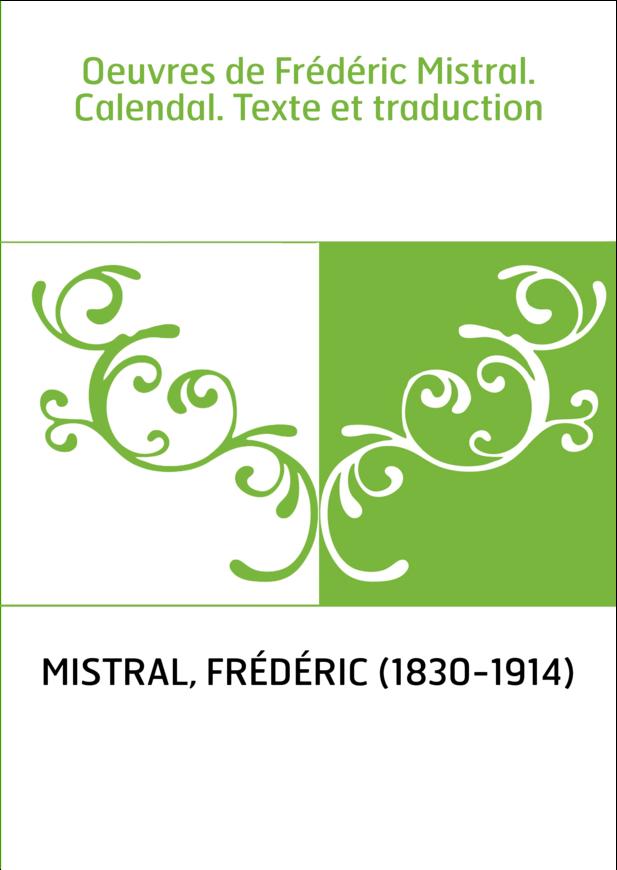 Oeuvres de Frédéric Mistral. Calendal. Texte et traduction