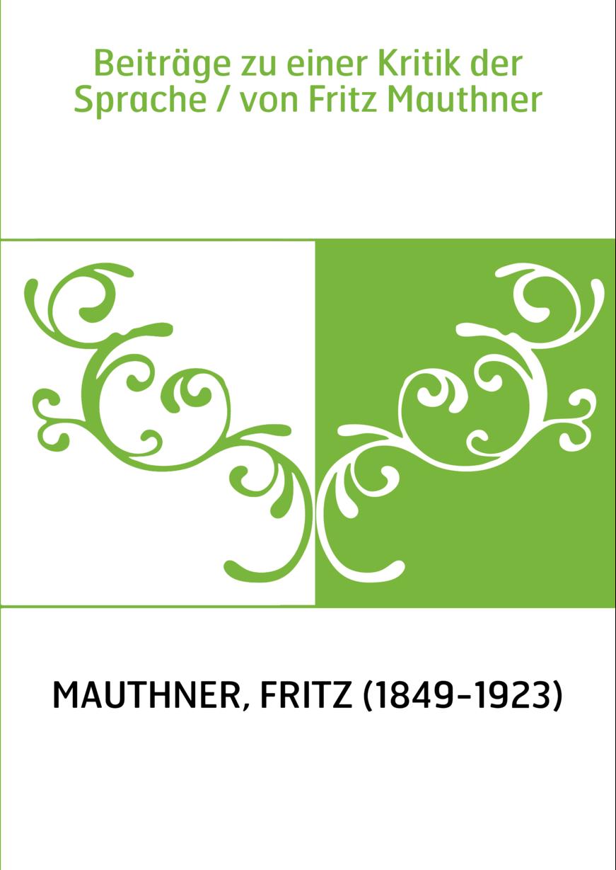 Beiträge zu einer Kritik der Sprache / von Fritz Mauthner