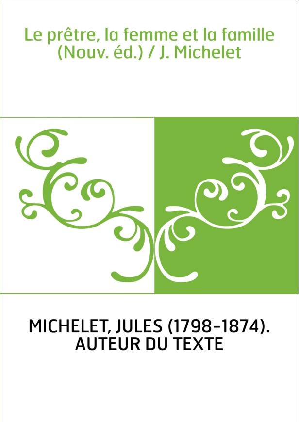 Le prêtre, la femme et la famille (Nouv. éd.) / J. Michelet