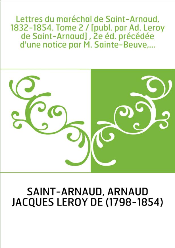 Lettres du maréchal de Saint-Arnaud, 1832-1854. Tome 2 / [publ. par Ad. Leroy de Saint-Arnaud] , 2e éd. précédée d'une notice pa
