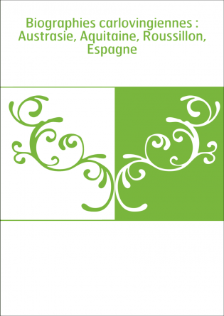 Biographies carlovingiennes :...