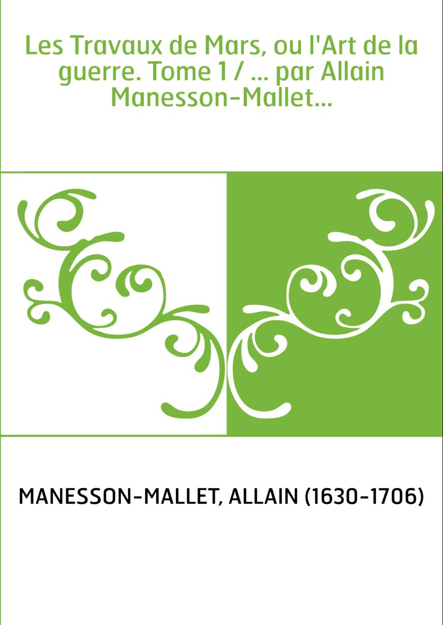 Les Travaux de Mars, ou l'Art de la guerre. Tome 1 / ... par Allain Manesson-Mallet...