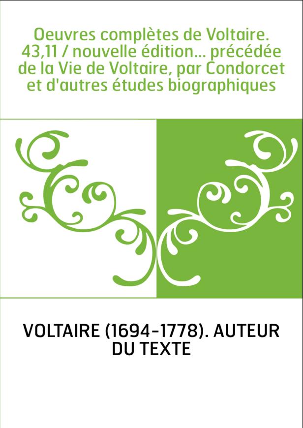 Oeuvres complètes de Voltaire. 43,11 / nouvelle édition... précédée de la Vie de Voltaire, par Condorcet et d'autres études biog