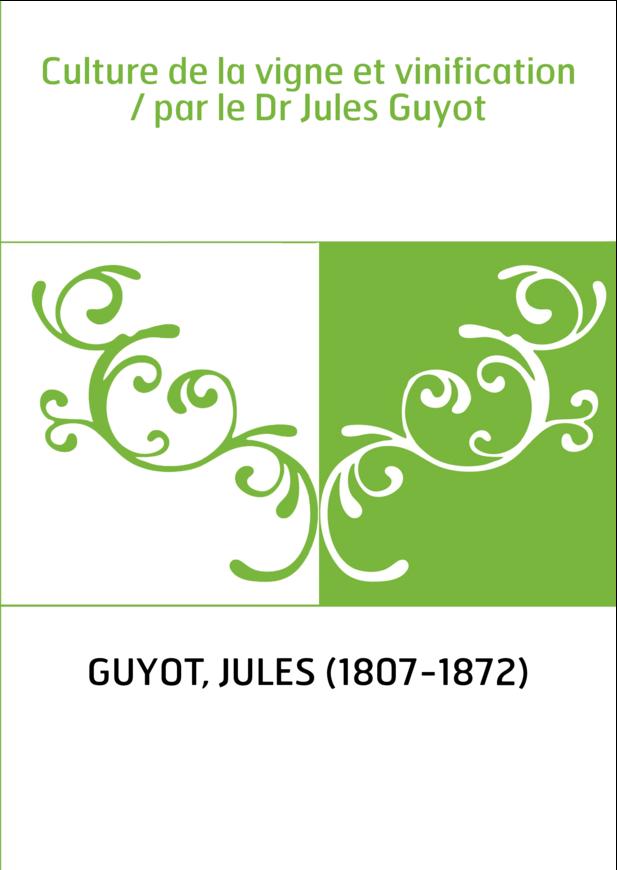 Culture de la vigne et vinification / par le Dr Jules Guyot