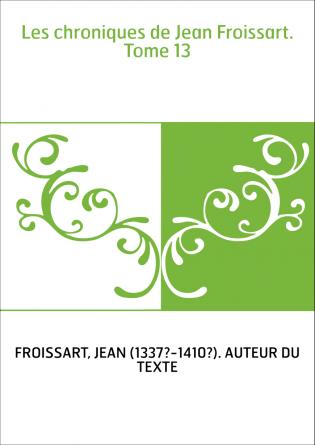Les chroniques de Jean Froissart....