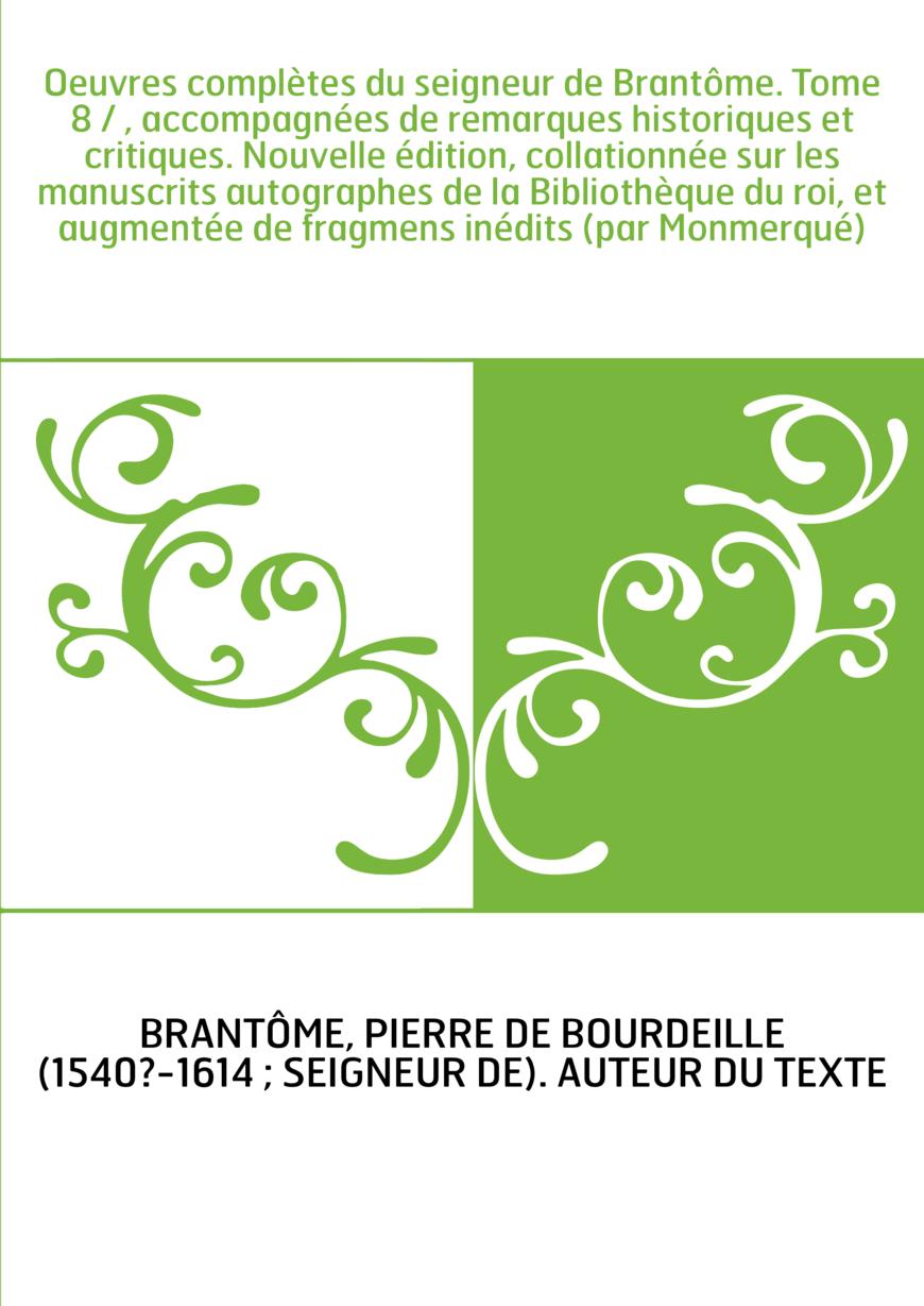 Oeuvres complètes du seigneur de Brantôme. Tome 8 / , accompagnées de remarques historiques et critiques. Nouvelle édition, coll