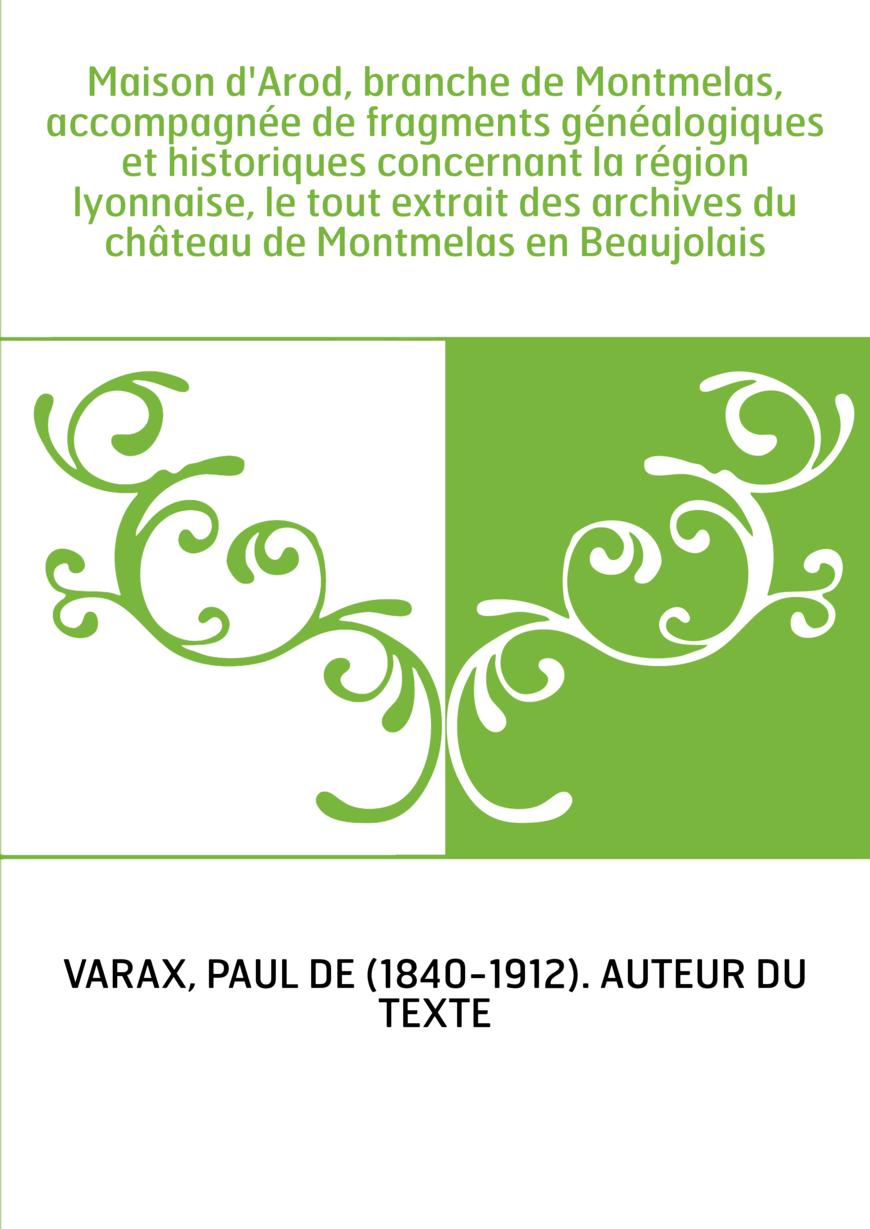 Maison d'Arod, branche de Montmelas, accompagnée de fragments généalogiques et historiques concernant la région lyonnaise, le to
