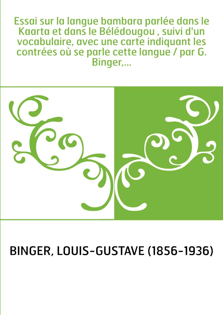 Essai sur la langue bambara parlée dans le Kaarta et dans le Bélédougou , suivi d'un vocabulaire, avec une carte indiquant les c