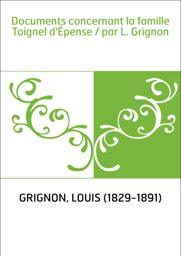 Documents concernant la famille Toignel d'Épense / par L. Grignon