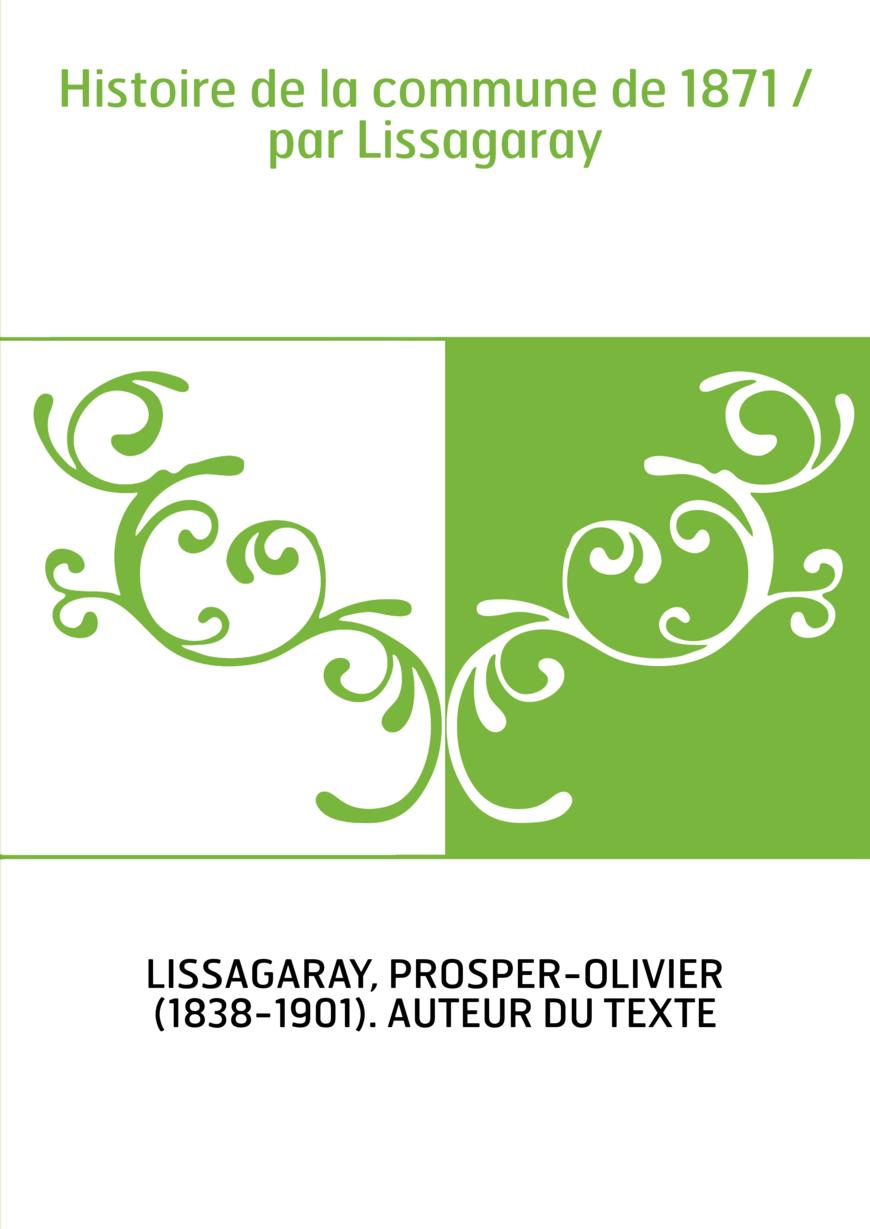 Histoire de la commune de 1871 / par Lissagaray