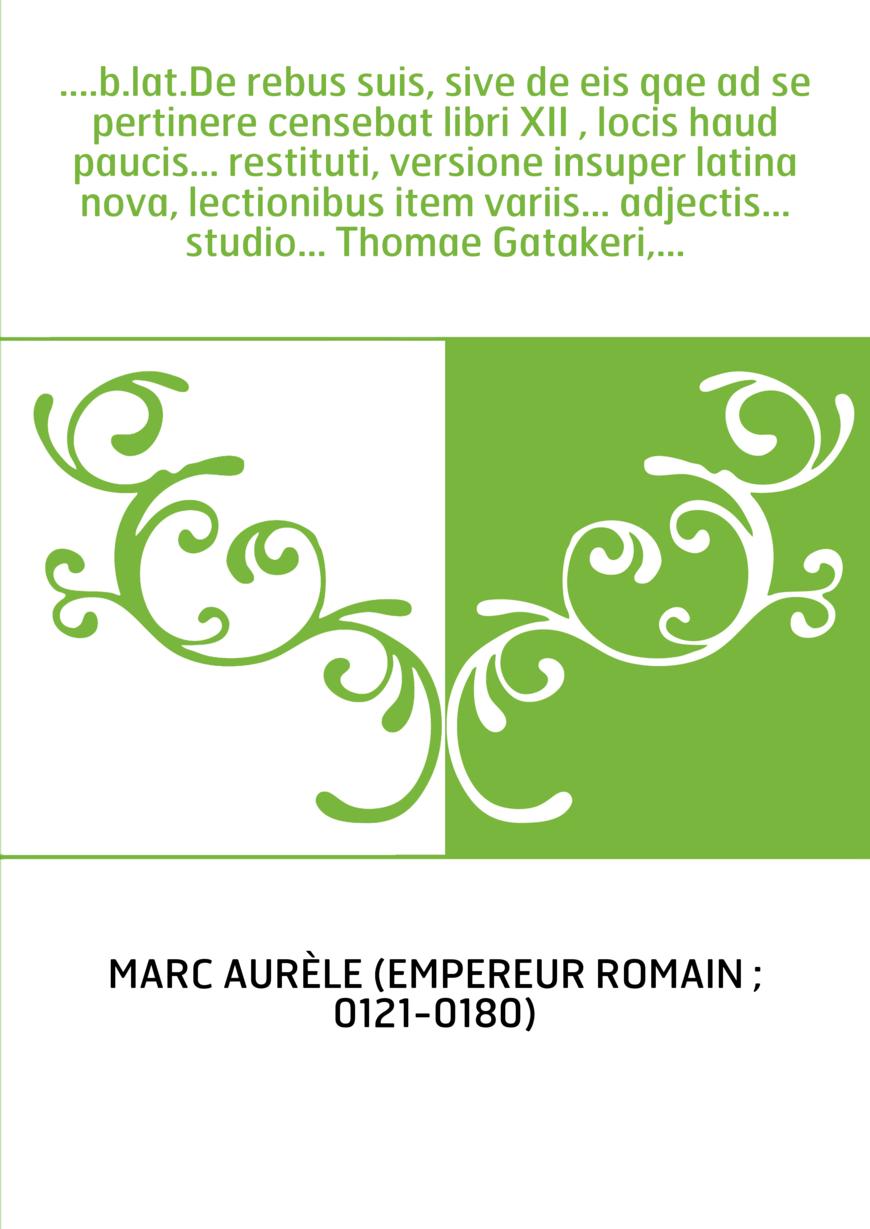 ....b.lat.De rebus suis, sive de eis qae ad se pertinere censebat libri XII , locis haud paucis... restituti, versione insuper l