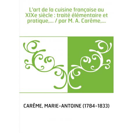 L 39 art de la cuisine fran aise au xixe si cle trait for Art de la cuisine francaise