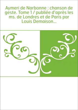 Aymeri de Narbonne : chanson de...