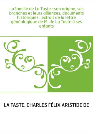 La famille de La Taste : son origine,...