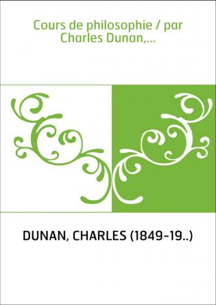 Cours de philosophie / par Charles...