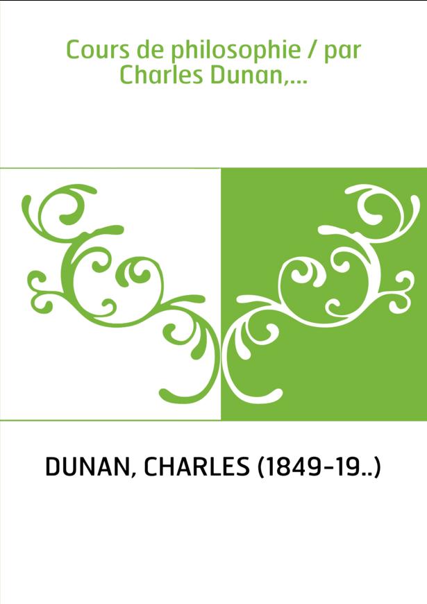 Cours de philosophie / par Charles Dunan,...