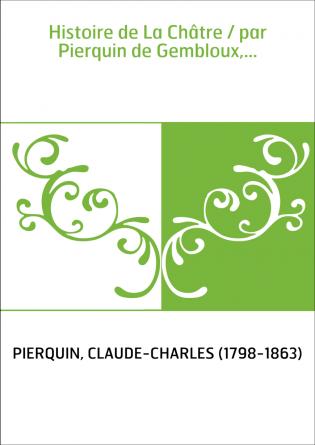 Histoire de La Châtre / par Pierquin...