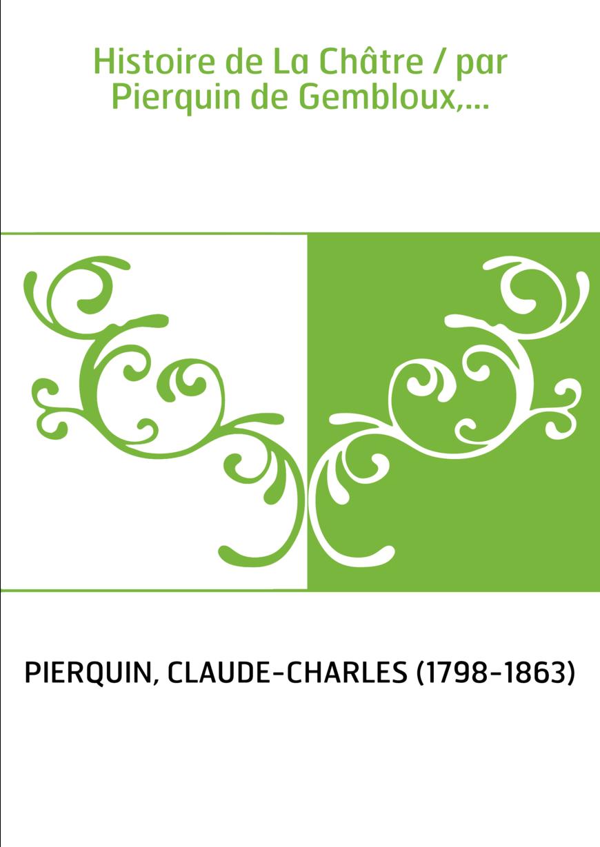 Histoire de La Châtre / par Pierquin de Gembloux,...
