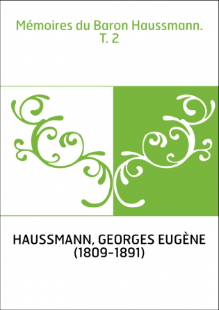 Mémoires du Baron Haussmann. T. 2