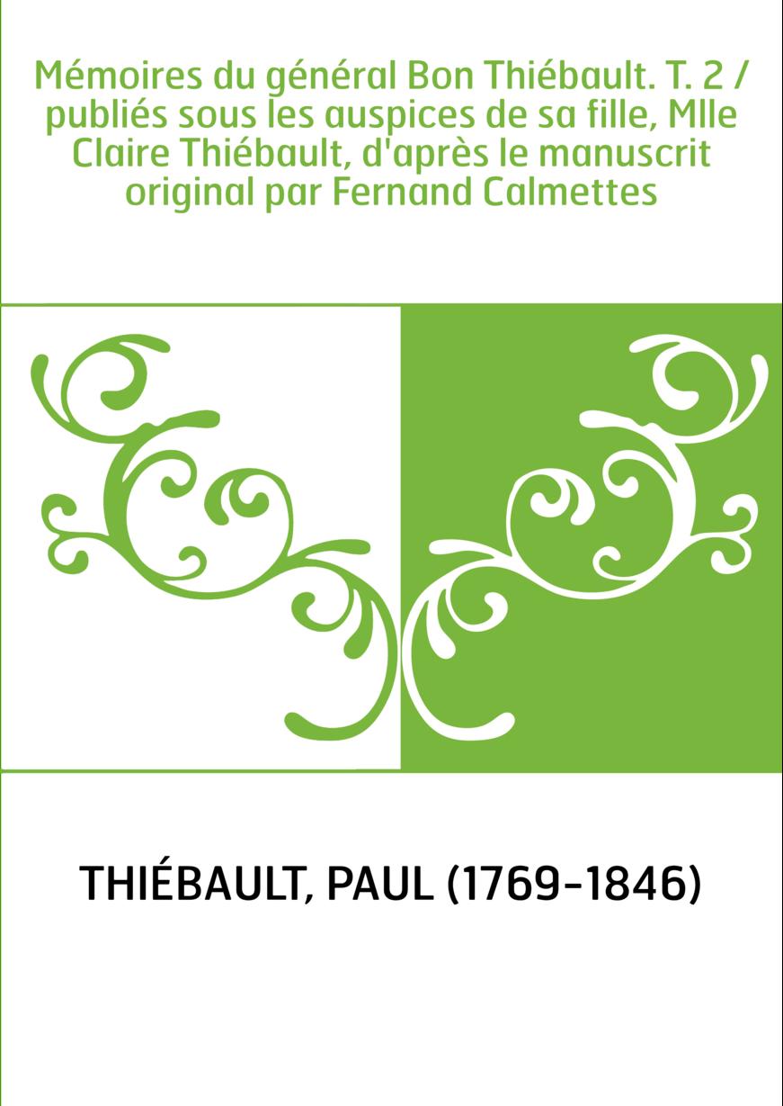 Mémoires du général Bon Thiébault. T. 2 / publiés sous les auspices de sa fille, Mlle Claire Thiébault, d'après le manuscrit ori