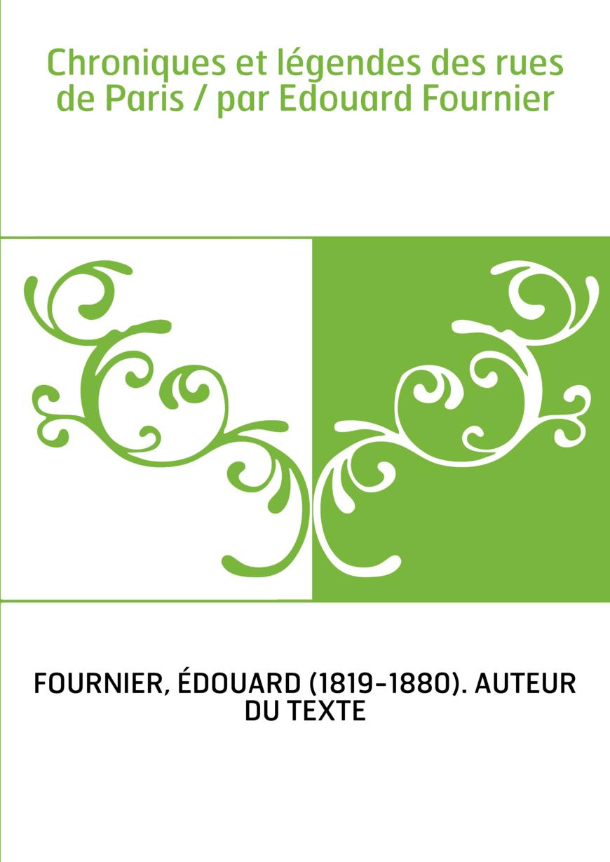 Chroniques et légendes des rues de Paris / par Edouard Fournier