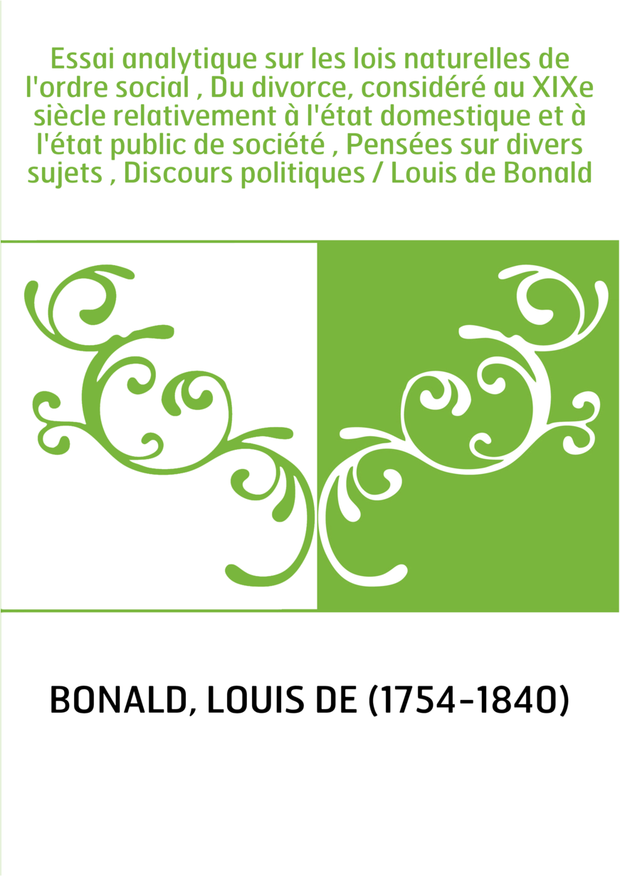Essai analytique sur les lois naturelles de l'ordre social , Du divorce, considéré au XIXe siècle relativement à l'état domestiq