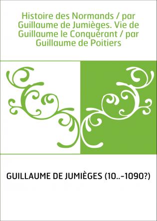 Histoire des Normands / par Guillaume...