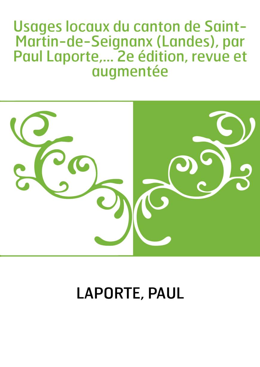 Usages locaux du canton de Saint-Martin-de-Seignanx (Landes), par Paul Laporte,... 2e édition, revue et augmentée