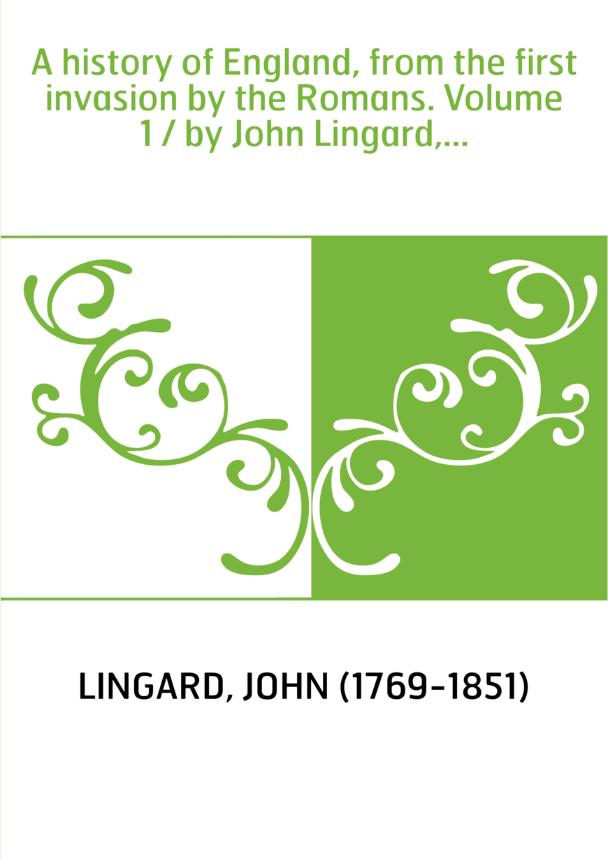 A history of England, from the first invasion by the Romans. Volume 1 / by John Lingard,...