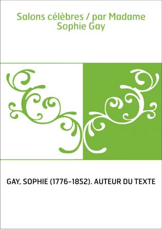 Salons célèbres / par Madame Sophie Gay