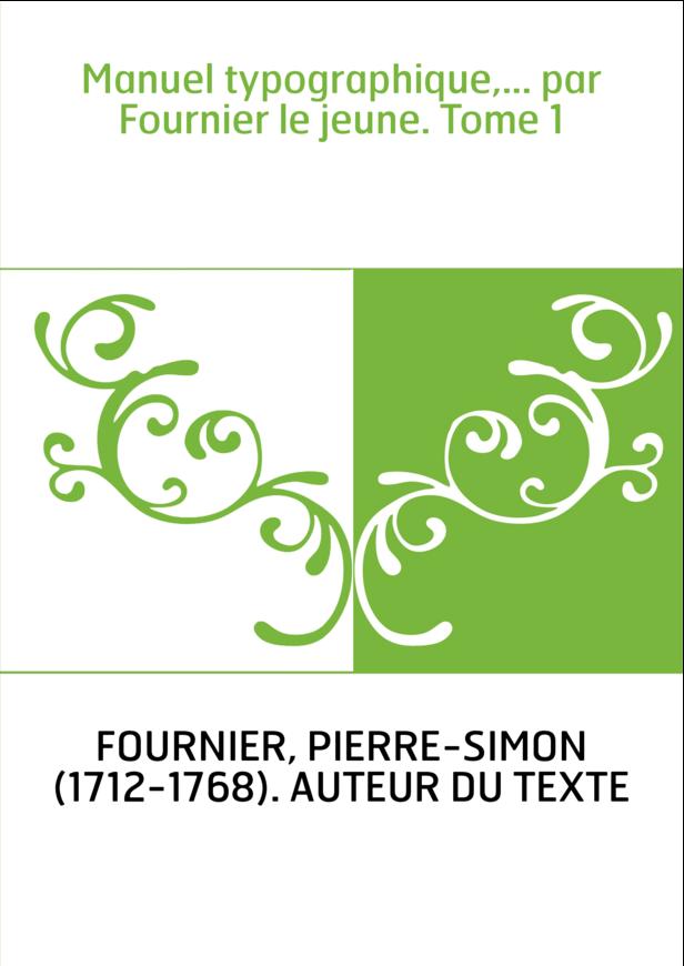 Manuel typographique,... par Fournier le jeune. Tome 1