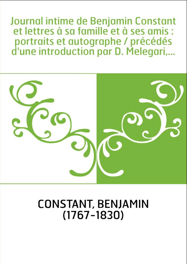 Journal intime de Benjamin Constant et lettres à sa famille et à ses amis : portraits et autographe / précédés d'une introductio
