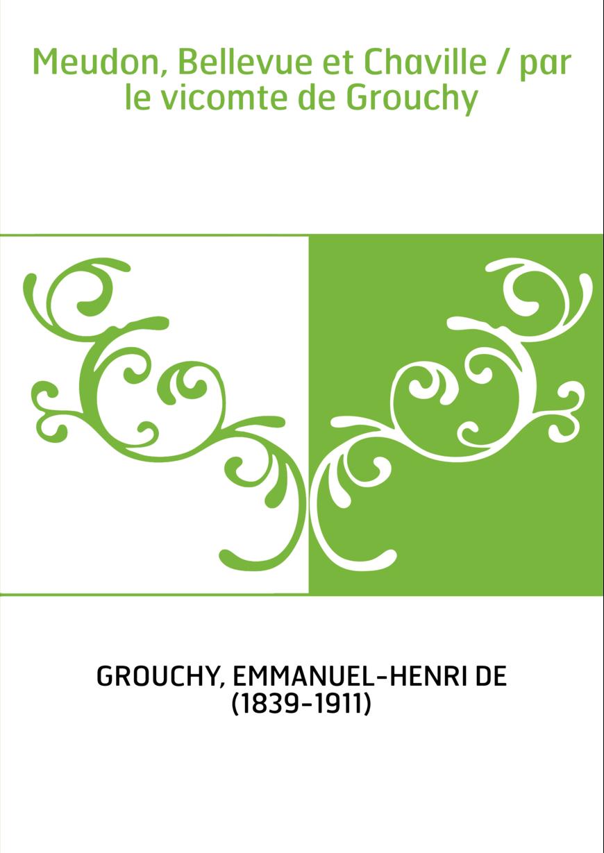 Meudon, Bellevue et Chaville / par le vicomte de Grouchy