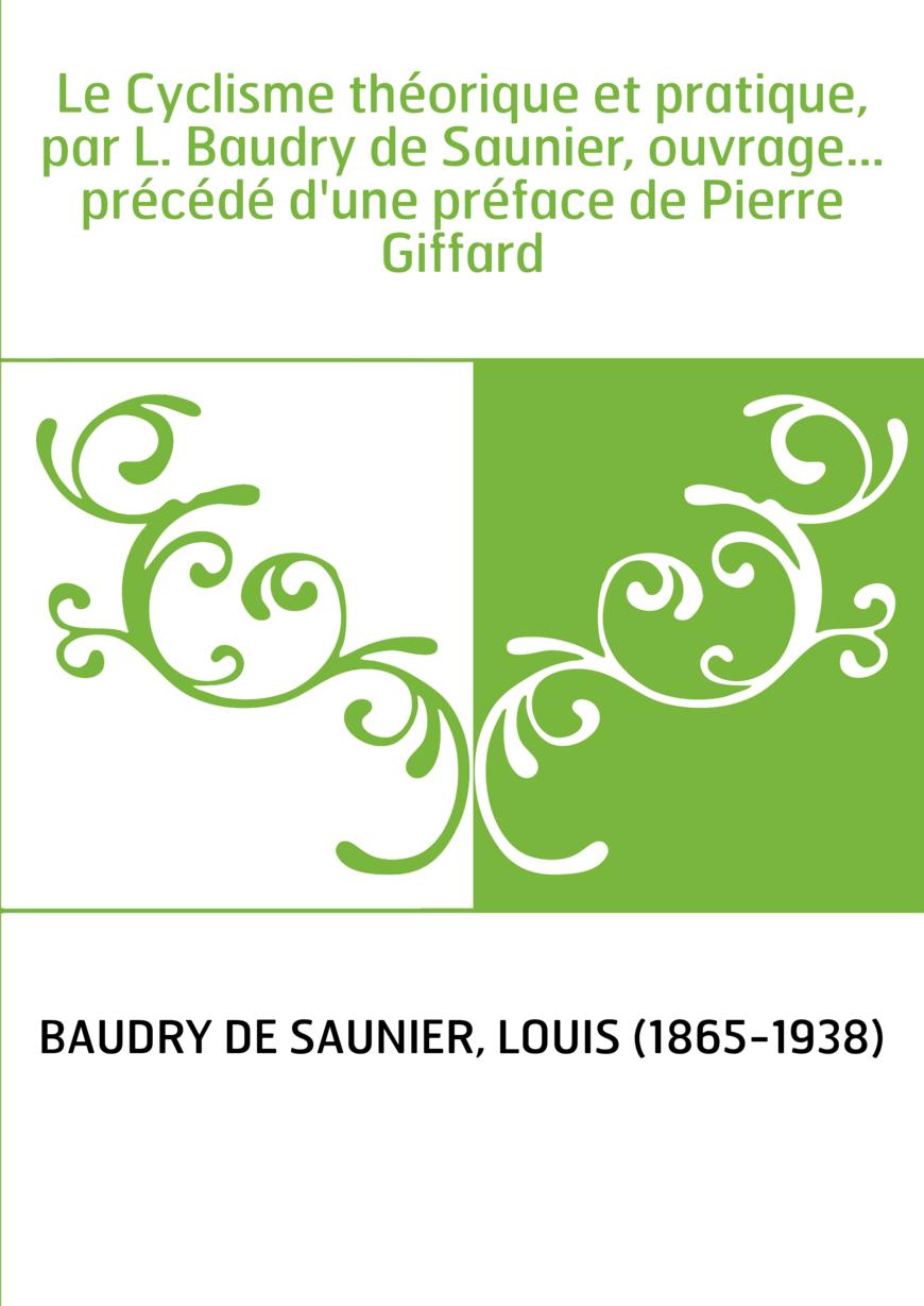 Le Cyclisme théorique et pratique, par L. Baudry de Saunier, ouvrage... précédé d'une préface de Pierre Giffard