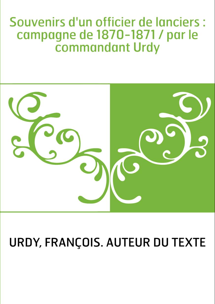 Souvenirs d'un officier de lanciers : campagne de 1870-1871 / par le commandant Urdy