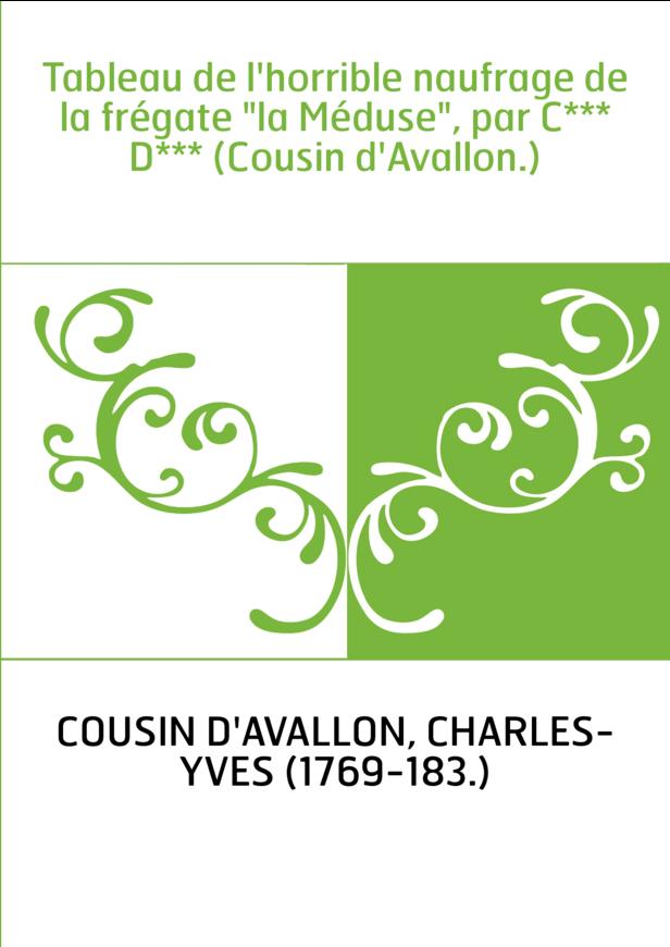 """Tableau de l'horrible naufrage de la frégate """"la Méduse"""", par C*** D*** (Cousin d'Avallon.)"""