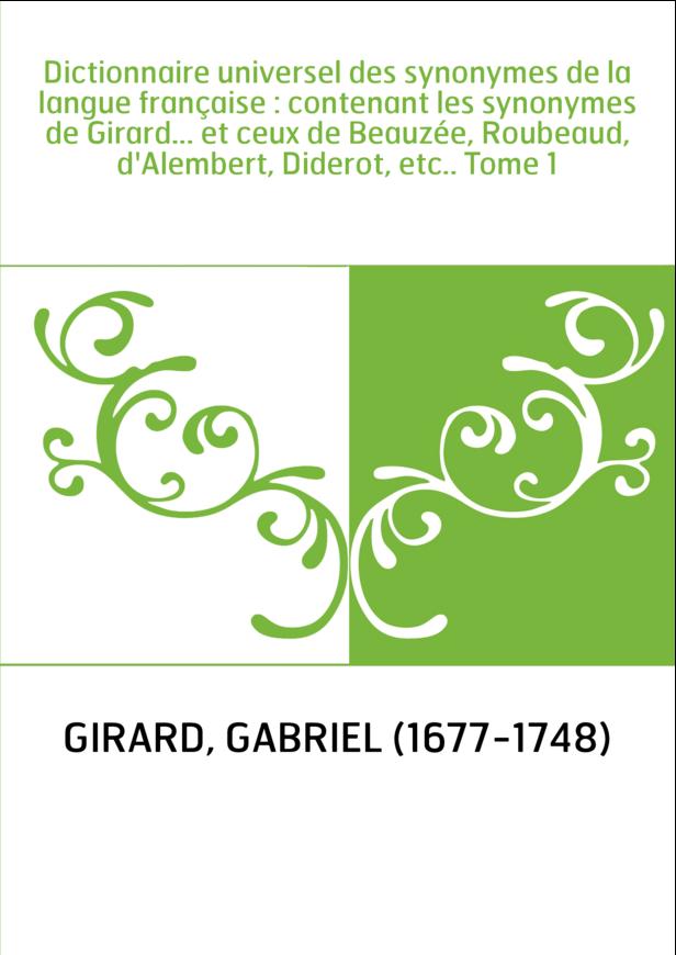 Dictionnaire universel des synonymes de la langue française : contenant les synonymes de Girard... et ceux de Beauzée, Roubeaud,