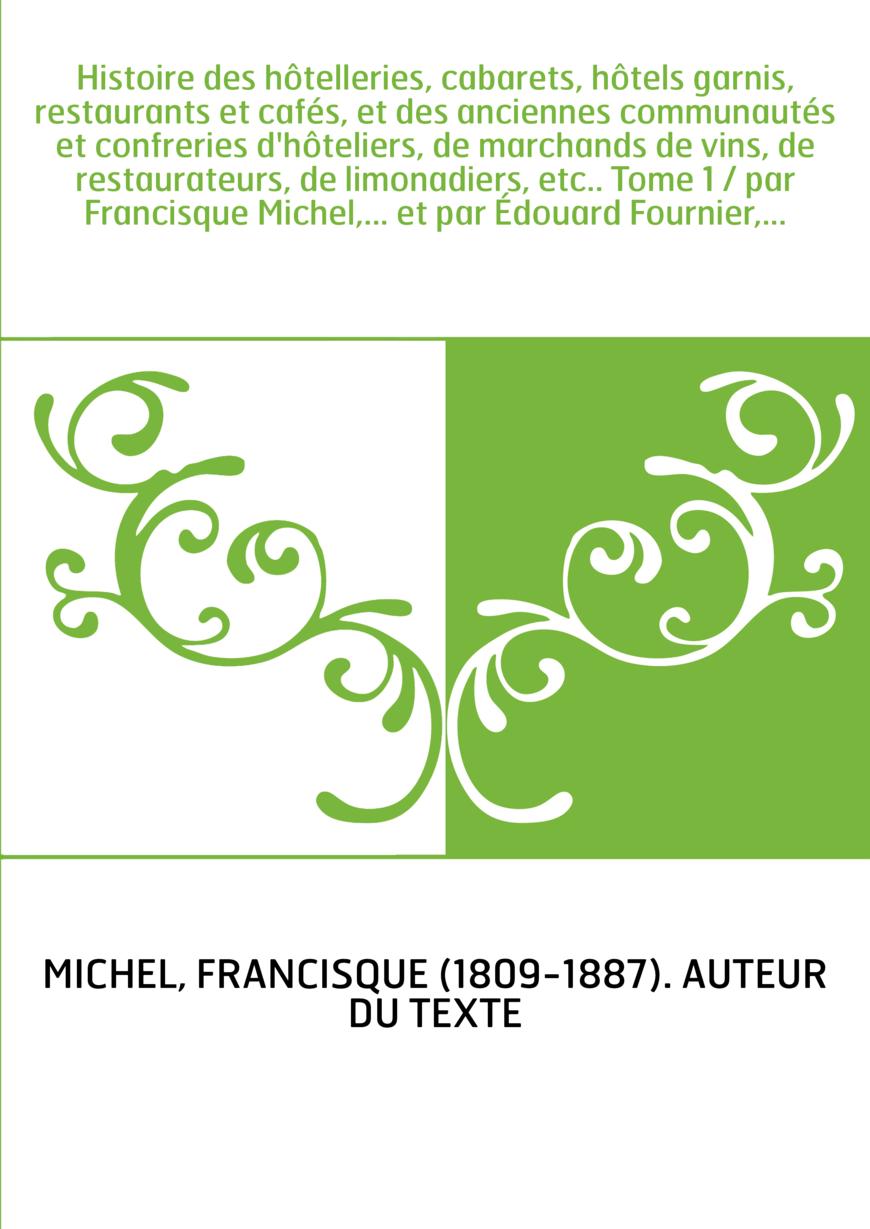 Histoire des hôtelleries, cabarets, hôtels garnis, restaurants et cafés, et des anciennes communautés et confreries d'hôteliers,