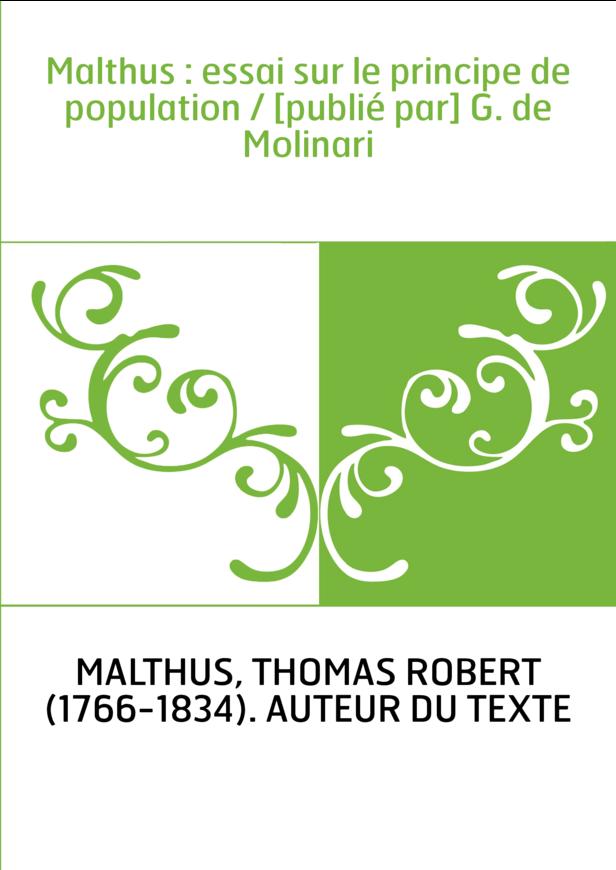 Malthus : essai sur le principe de population / [publié par] G. de Molinari
