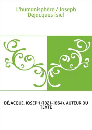 L'humanisphère / Joseph Dejacques [sic]