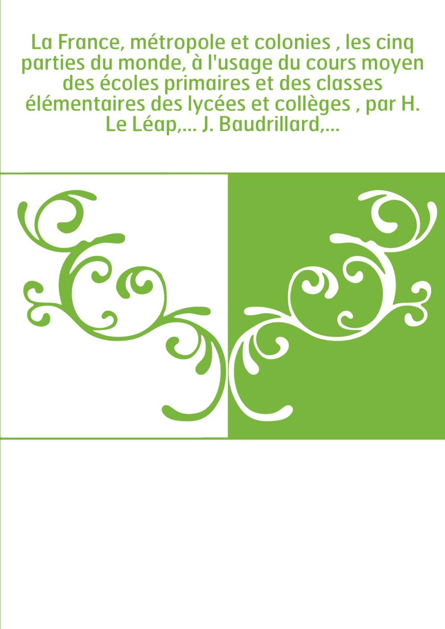 La France, métropole et colonies , les cinq parties du monde, à l'usage du cours moyen des écoles primaires et des classes éléme