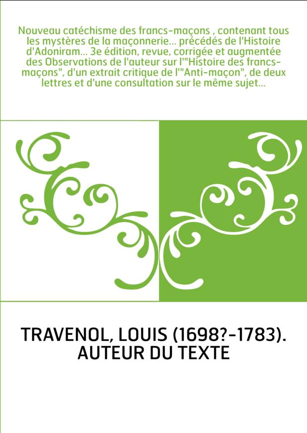 Nouveau catéchisme des francs-maçons , contenant tous les mystères de la maçonnerie... précédés de l'Histoire d'Adoniram... 3e é